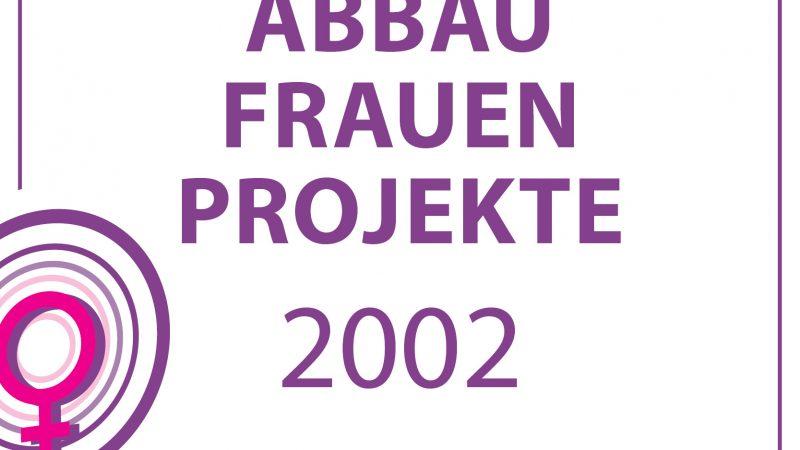 2002- ABBAU FRAUENPROJEKTE