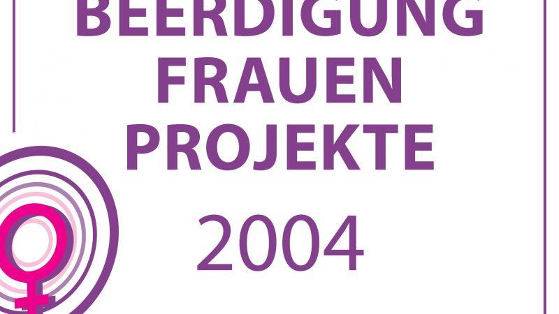 2004 – BEERDIGUNG DER FRAUENPROJEKTE